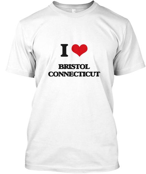 I Love Bristol Connecticut White T-Shirt Front
