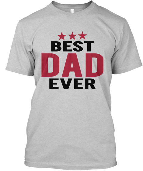 f2a220a6 Best Dad Ever Light Steel T-Shirt Front. Gifts For Dad Fathers Day ...