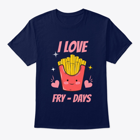 I Love Fry Days Navy T-Shirt Front