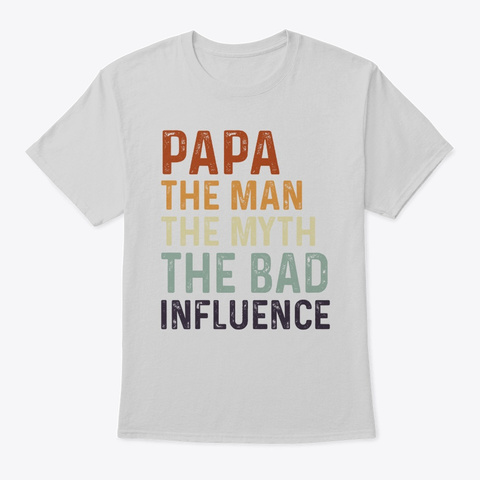 Papa The Man The Myth The Bad Influence Light Steel T-Shirt Front