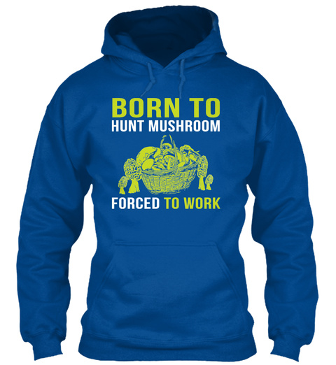 Born To Hunt Mushroom Forced To Work Royal T-Shirt Front