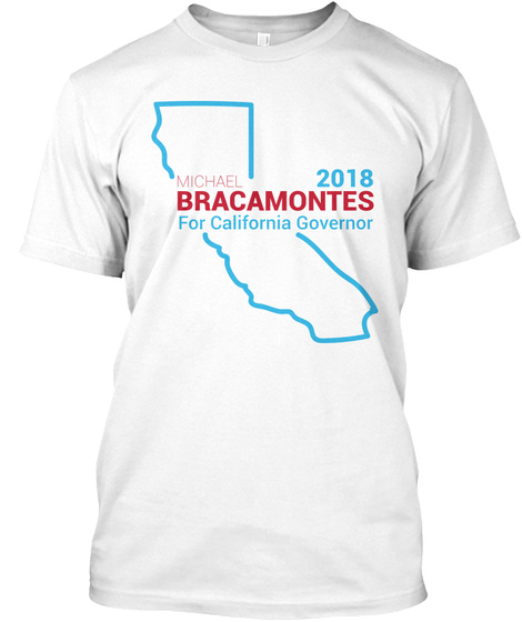 Michael Bracamontes For California Governor 2018 White T-Shirt Front