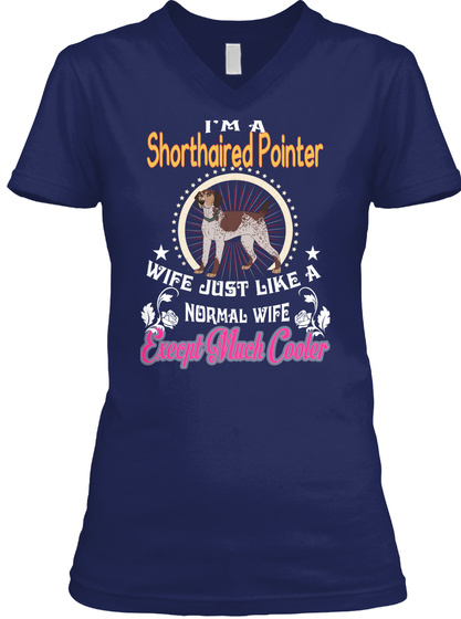 I'm A Shorthaired Pointer Wife Cooler Navy T-Shirt Front