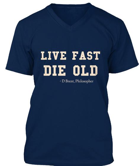 Live Fast Die Old   D Brent, Philosopher Navy Camiseta Front