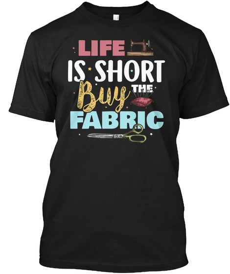 Quilting Gift For Quilters Life Is Sh Black T-Shirt Front