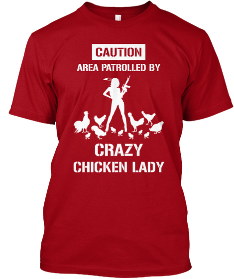 Caution Area Patrolled By Crazy Chicken Lady Deep Red T-Shirt Front