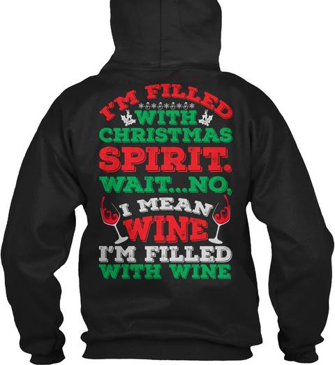 I'm Filled With Christmas Spirit Wait...No I Mean Wine I'm Filled With Wine Black T-Shirt Back