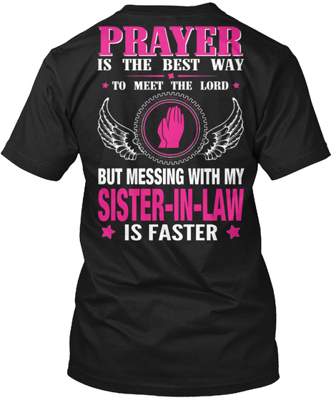 But Messing With My Sister In Law Is Faster Black T-Shirt Back