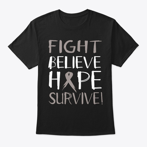 Fight Believe Hope Survive Brain Cancer Black T-Shirt Front