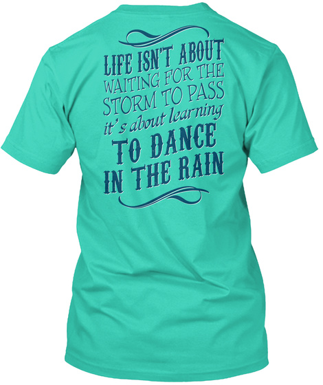 Dance In The Rain Life Isn't About Waiting For The Storm To Pass It's About Learning To Dance In The Rain Mint T-Shirt Back