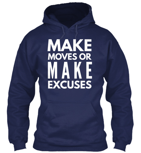 Make Moves Or Make Excuses Navy T-Shirt Front