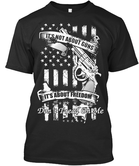 It's Not About Guns, It's About Freedom! Black T-Shirt Front