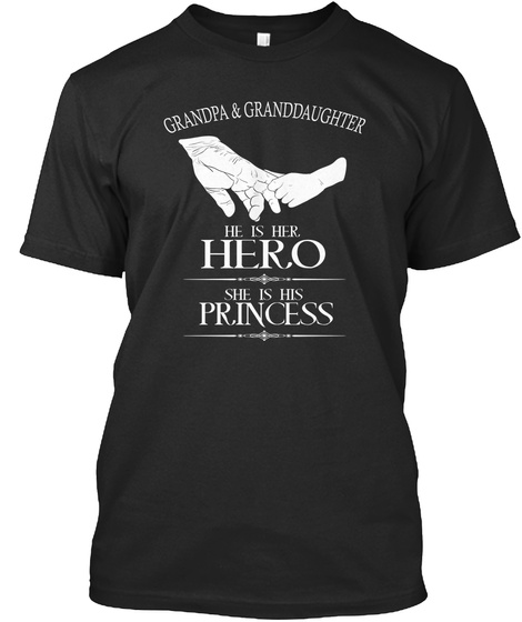 Grandpa & Granddaughter He Is The Hero She Is The Princess Black T-Shirt Front