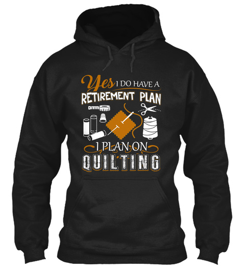 Yes I Do Have A Retirement Plan I Plan On Quilting Black T-Shirt Front