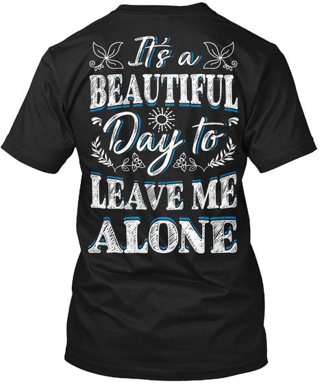 It's A Beautiful Day To Leave Me Alone Black T-Shirt Back