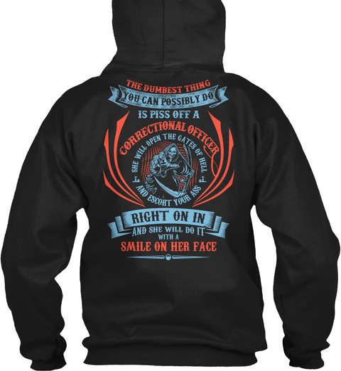 The Dumbest Thing You Can Possibly Do Is Piss Off A Correctional Officer She Will Open The Gates Of Hell And Escort... Black T-Shirt Back