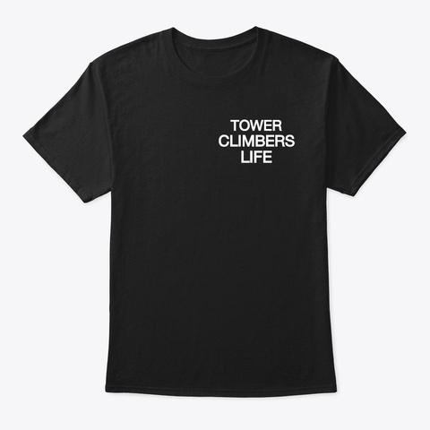 Tower Climbers Life T Shirt Black T-Shirt Front