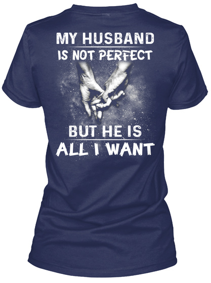 My Husband Is Not Perfect But He Is All I Want Navy Women's T-Shirt Back