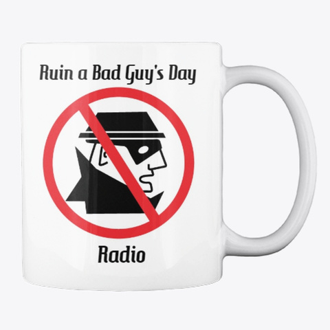 Ruin A Bad Guy's Day Radio Products White T-Shirt Back