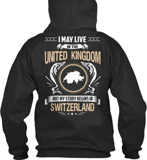 I May Live In The United Kingdom But My Story Begins In Switzerland Jet Black Kaos Back