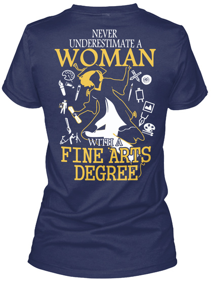 Never Underestimate A Woman With A Fine Arts Degree Navy T-Shirt Back