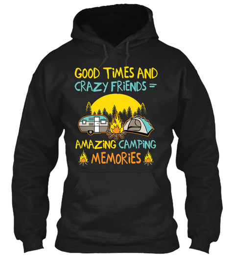 Good Times And Crazy Friends = Amazing Camping Memories Black T-Shirt Front