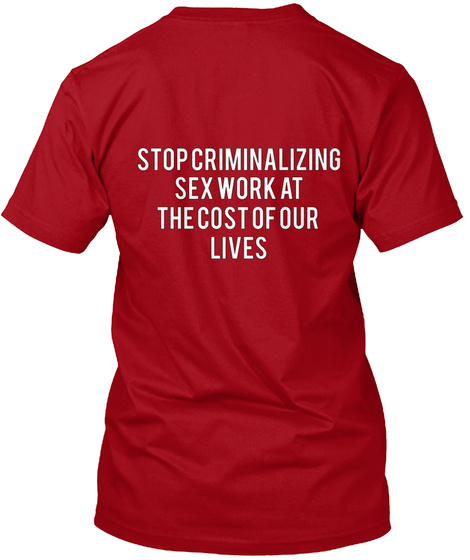Stop Criminalizing Sex Work At The Cost Of Our  Lives Deep Red T-Shirt Back