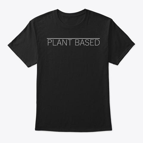 Plant Based Vegan Tshirt  Vegetarian Gif Black T-Shirt Front