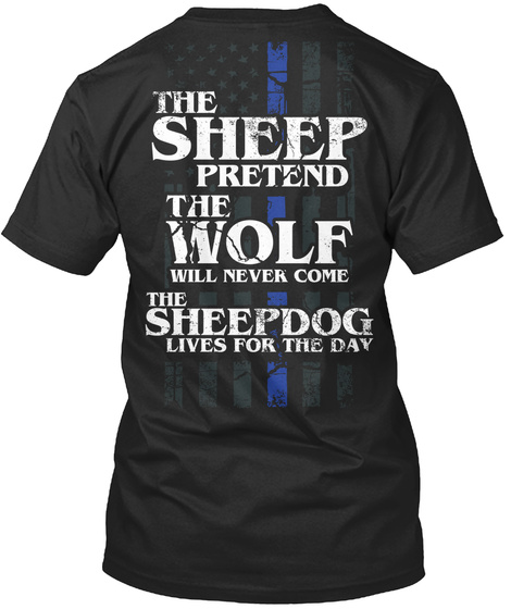 The Sheep Pretend The Wolf Will Never Come The Sheepdog Lives For The Day Black Kaos Back