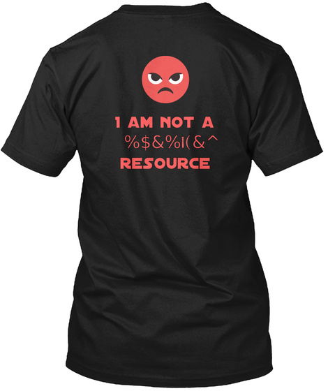 I Am Not A %$&%Is Resource Black T-Shirt Back