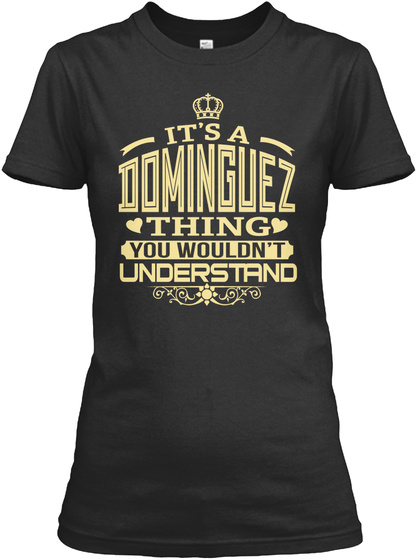 It's A Dominguez Thing You Wouldn't Understand Black T-Shirt Front