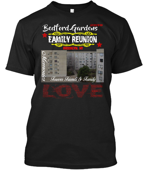 Bedford Gardens 2018 Family Reunion Brooklyn Ny Memories Forever Friends And Family Love Black T-Shirt Front