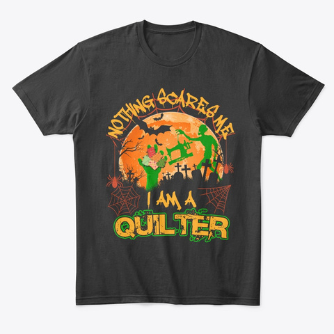 Quilting Nothing Scares Me I'm A Quilter Black T-Shirt Front