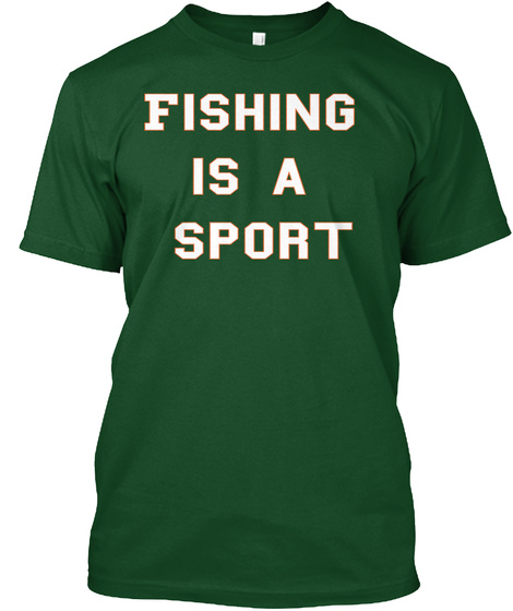 Fishing  Is A  Sport Deep Forest T-Shirt Front