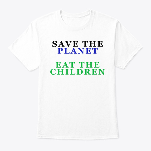 Save The Planet Eat The Children White T-Shirt Front