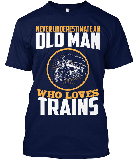 Never Underestimate An Old Man Who Loves Trains Navy T-Shirt Front