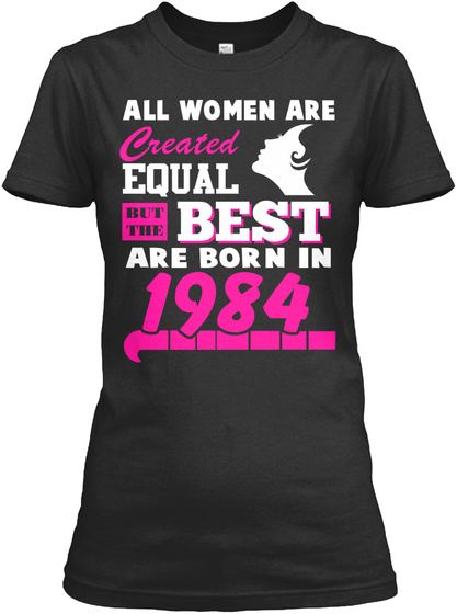 All Women Are Created Equal But The Best Are Born In 1984 Black T-Shirt Front