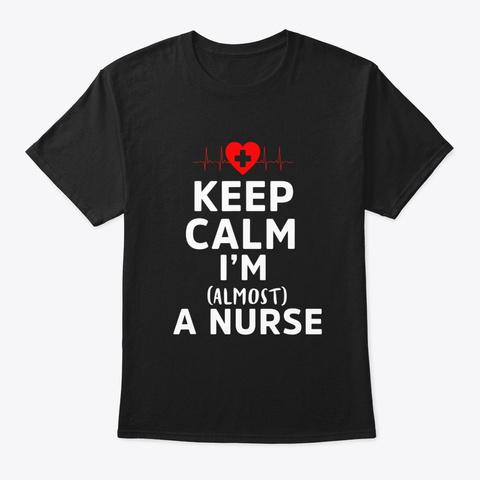 Keep Calm Im Almost A Nurse Tee Shirt Black T-Shirt Front