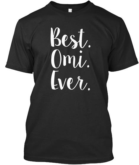 Best. Omi. Ever. Black T-Shirt Front