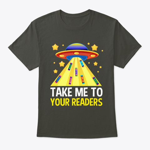 Take Me To Your Readers Aliens Ufo Smoke Gray T-Shirt Front