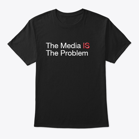 Media Is The Problem Black T-Shirt Front