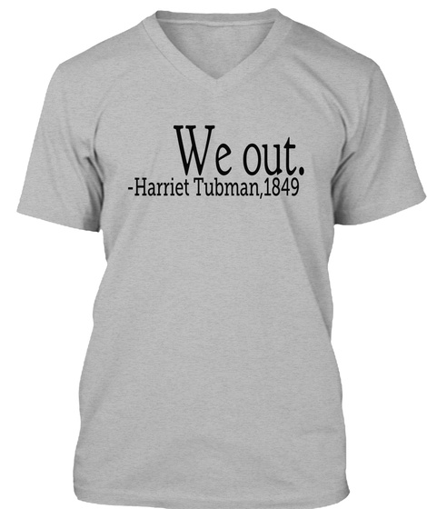 We Out Harriet Tubman 1849 Athletic Heather T-Shirt Front
