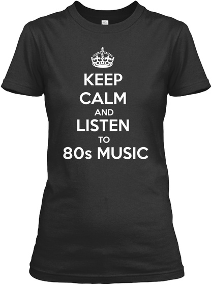 Keep Calm And Listen To 80s Music Black Women's T-Shirt Front
