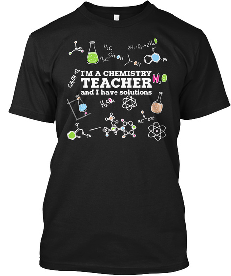 I'm A Chemistry Teacher And I Have Solutions Black T-Shirt Front