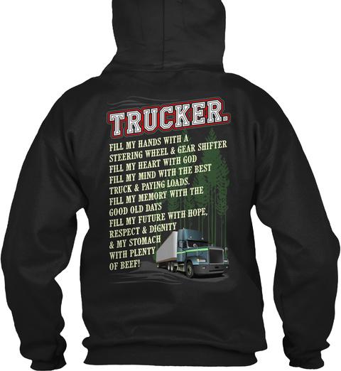 Trucker. Fill My  Hands With A Steering Wheel & Gear Shifter Fill My Heart With God Fill My Mind With The Best Truck... Black Sweatshirt Back