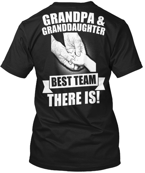 Grandpa & Granddaughter Best Team There Is! Black T-Shirt Back