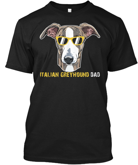 Italian Greyhound Dad Shirt Lover Gift Black T-Shirt Front
