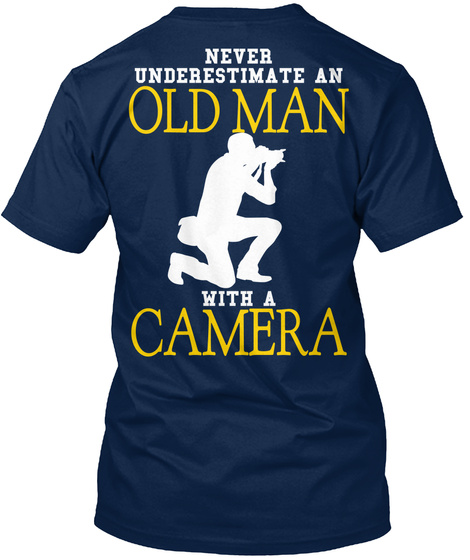 Never Underestimate An Old Man With A Camera Navy T-Shirt Back