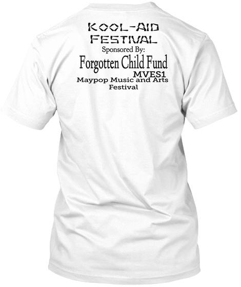 Kool Aid Festival Sponsored By:  Forgotten Child Fund Mves1 Maypop Music And Arts  Festival White T-Shirt Back
