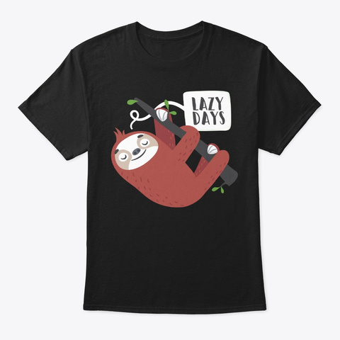 Lazy Days For Humorous Sloth Lover Black T-Shirt Front
